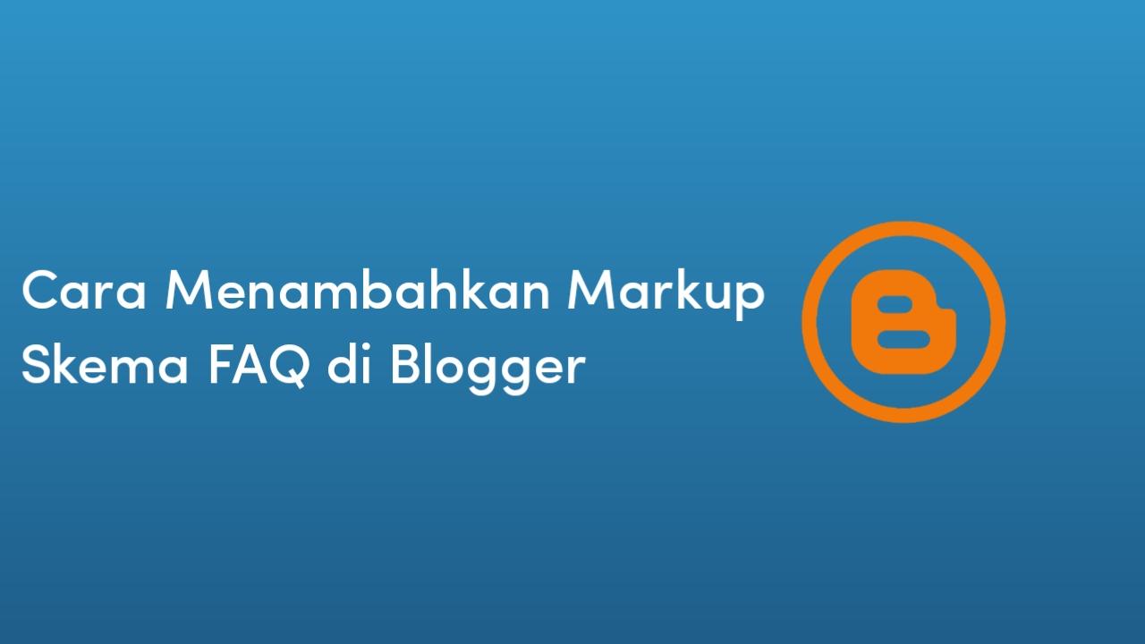 Cara Menambahkan Markup Skema FAQ di Blogger