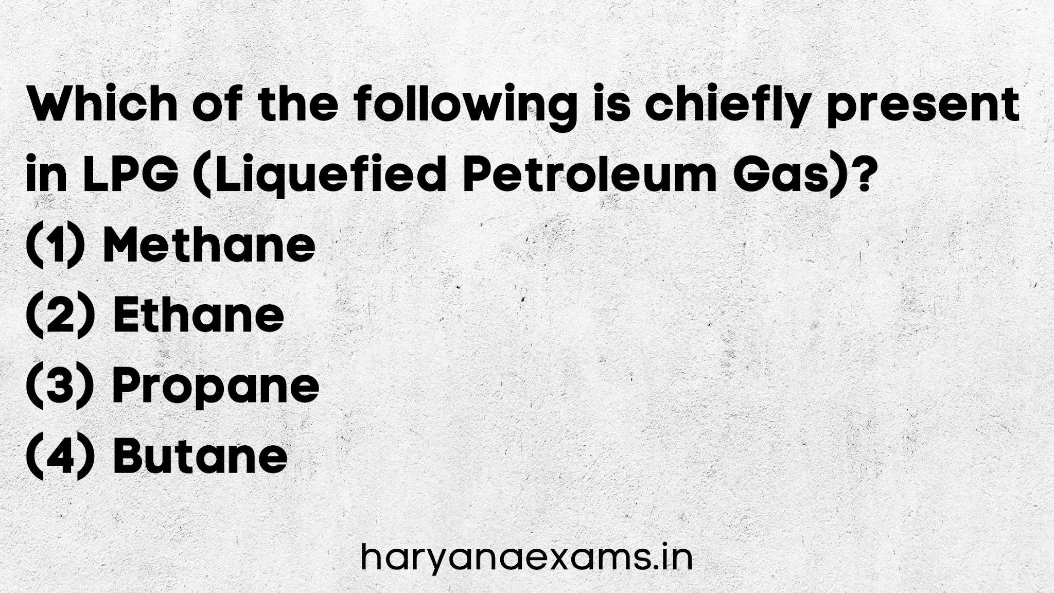 Which of the following is chiefly present in LPG (Liquefied Petroleum Gas)?   (1) Methane   (2) Ethane   (3) Propane   (4) Butane