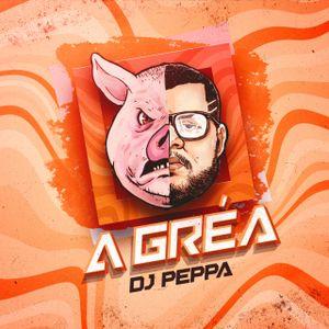 DJ Peppa - A Gréa - Outubro - 2021
