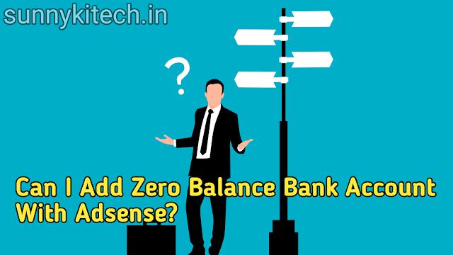 Can I add zero balance bank account with AdSense?