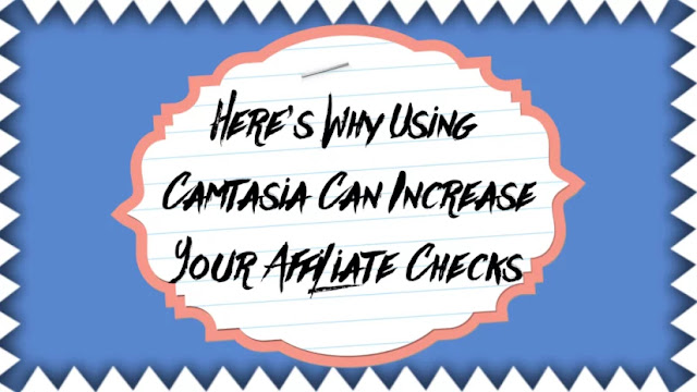 Here's Why Using Camtasia Can Increase Your Affiliate Checks
