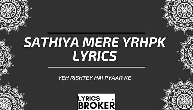 Sathiya Mere YRHPK Lyrics - Yeh Rishtey Hai Pyaar Ke