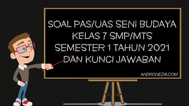 Soal PAS/UAS Seni Budaya Kelas 7 SMP/MTS Semester 1 Tahun 2021