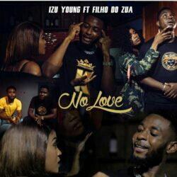 Izu Young feat. Filho Do Zua - No Love (2021) [Download]