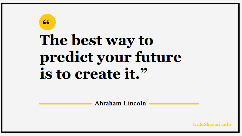 The best way to predict your future is to create it - Abraham Lincoln quotes on future