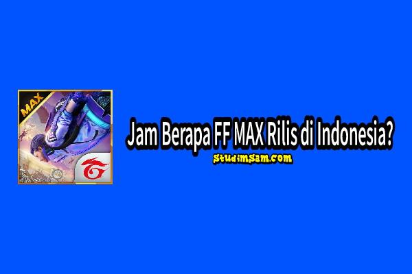 jam berapa ff max rilis di Indonesia?