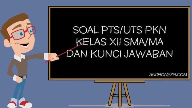 Soal PTS/UTS PKN Kelas 12 Semester 1