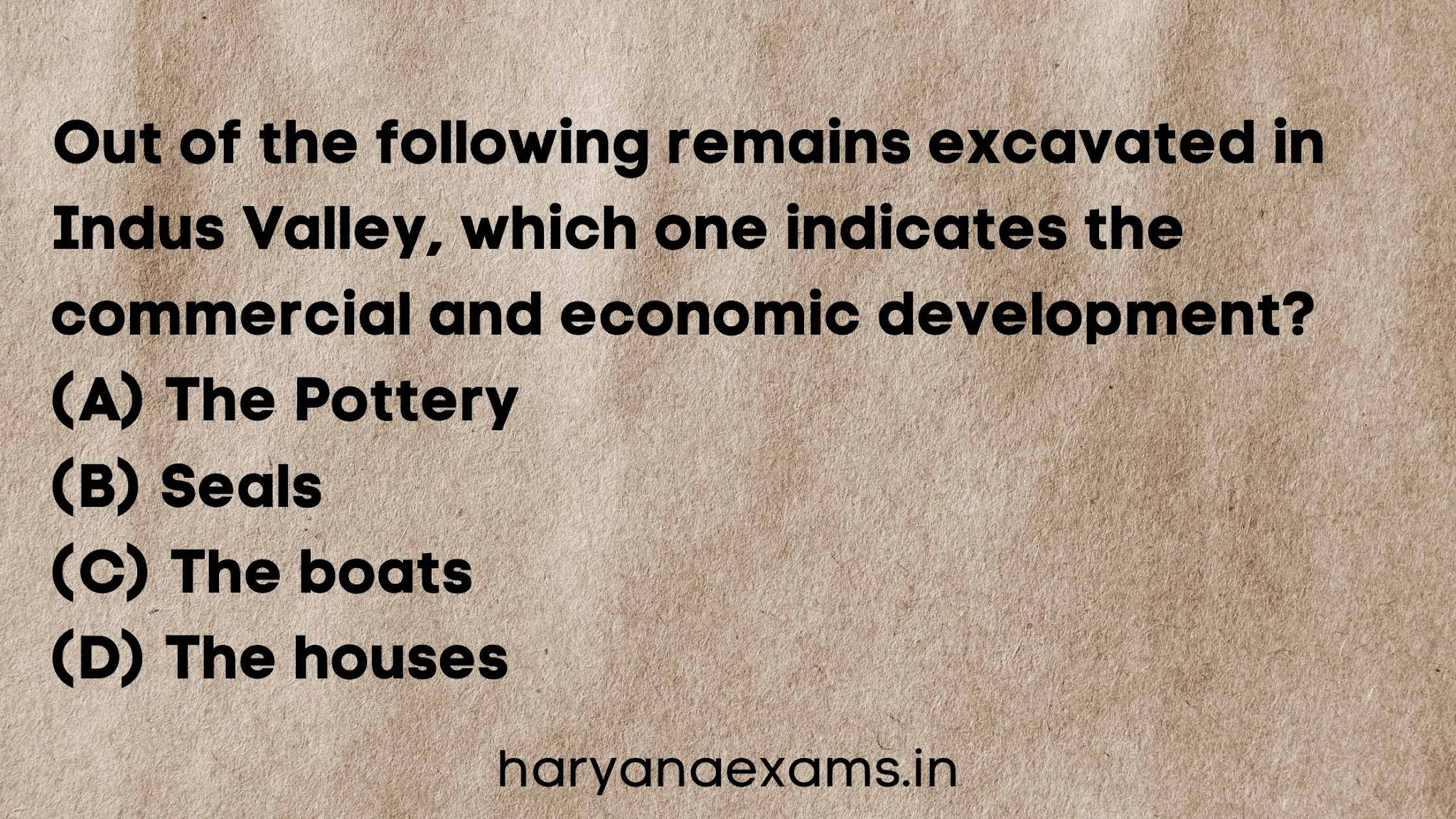 Out of the following remains excavated in Indus Valley, which one indicates the commercial and economic development?   (A) The Pottery   (B) Seals   (C) The boats   (D) The houses