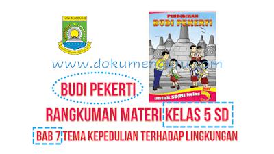 Rangkuman Materi Budi Pekerti Kelas 5 SD Bab 7 Tema Kepedulian Terhadap Lingkungan