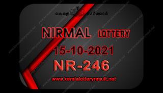 kerala-lottery-result-15-10-21 15-Nirmal-NR-246,kerala lottery, kerala lottery result,  kl result, yesterday lottery results, lotteries results, keralalotteries, kerala lottery, keralalotteryresult,  kerala lottery result live, kerala lottery today, kerala lottery result today, kerala lottery results today, today kerala lottery result, nirmal lottery results, kerala lottery result today nirmal, nirmal lottery result, kerala lottery result nirmal today, kerala lottery nirmal today result, nirmal kerala lottery result, live nirmal lottery NR-246, kerala lottery result 15.10.2021 nirmal NR 246 15 march 2021 result, 15 10 2021, kerala lottery result 15-10-2021, nirmal lottery NR 246 results 15-10-2021, 15/10/2021 kerala lottery today result nirmal, 15/10/2021 nirmal lottery NR-246, nirmal 15.10.2021, 15.02.2021 lottery results, kerala lottery result march 15 2021, kerala lottery results 15th march 2021, 15.10.2021 week NR-246 lottery result, 15.10.2021 nirmal NR-246 Lottery Result, 15-10-2021 kerala lottery results, 15-10-2021 kerala state lottery result, 15-10-2021 NR-246, Kerala nirmal Lottery Result 15/10/2021