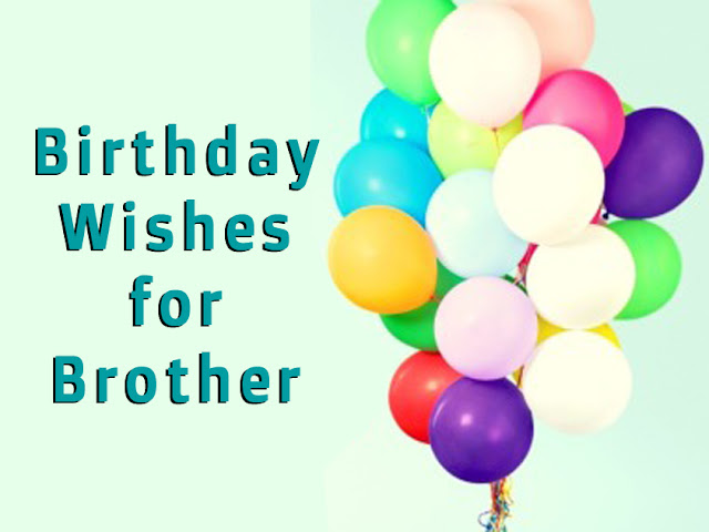 Most Influential & Special Birthday Wishes for Brother