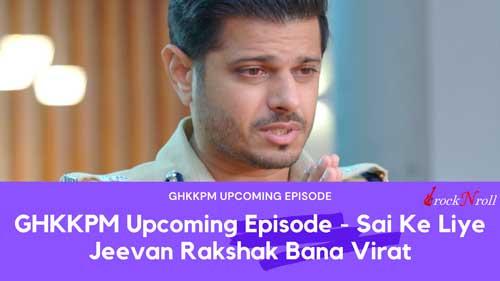 GHKKPM-Upcoming-Episode-Sai-Ke-Liye-Jeevan-Rakshak-Bana-Virat