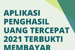 Aplikasi Penghasil Uang Tercepat 2021 Terbukti Membayar, Yuk simak !!