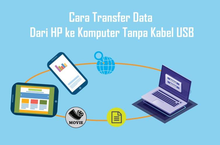 4 Cara Mudah Transfer Data Dari HP ke Komputer Tanpa Kabel USB