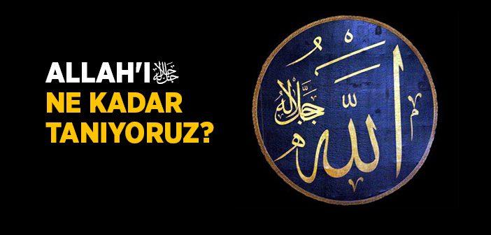 Allah'ı (c.c.) Ne Kadar Tanıyoruz?