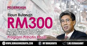 Elaun Bulanan RM300 Bagi Negeri Yang Terlibat November 2021 dibawah Program Prihatin Kasih