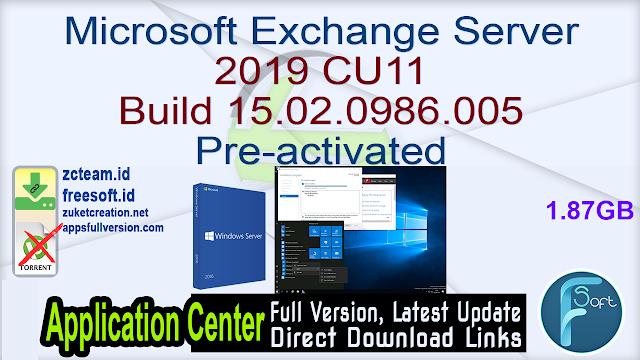 Microsoft Exchange Server 2019 CU11 Build 15.02.0986.005 Pre-activated