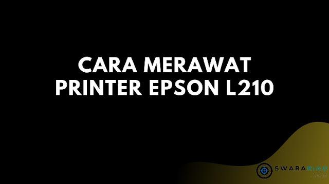 Cara Merawat Printer Epson L210