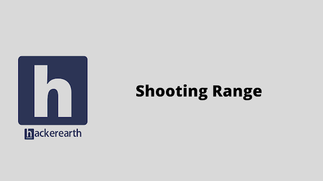 HackerEarth Shooting Range problem solution