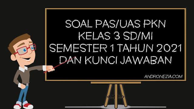 Soal PAS/UAS PKN Kelas 2 SD/MI Semester 1 Tahun 2021