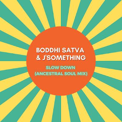 Boddhi Satva & J'Something - Slow Down (Ancestral Soul Mix) [Download]