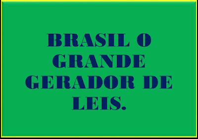 A imagem nas cores do Brasil diz: Brasil o grande gerador de leis.