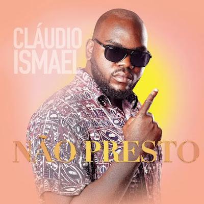 Cláudio Ismael – Não Presto [Download]