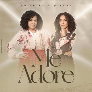 Baixar Música Gospel Me Adore - Priscila e Milene Mp3