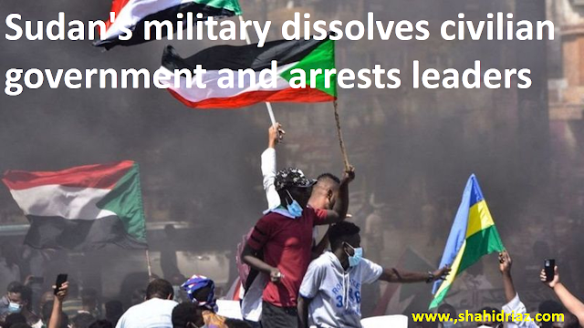 Sudan's military dissolves civilian government and arrests leaders