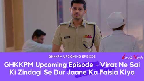 GHKKPM-Upcoming-Episode-Virat-Ne-Sai-Ki-Zindagi-Se-Dur-Jaane-Ka-Faisla-Kiya
