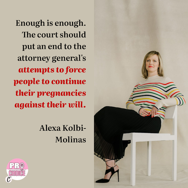 Enough is enough. The court should put an end to the attorney general's attempts to force people to continue their pregnancies against their will. — ACLU's Alexa Kolbi-Molinas