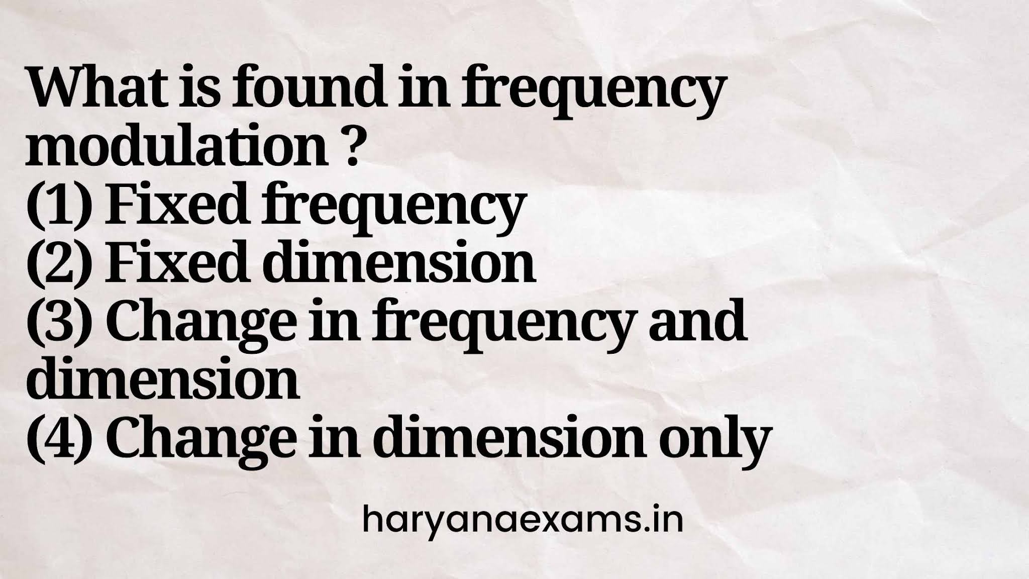 What is found in frequency modulation ?   (1) Fixed frequency   (2) Fixed dimension   (3) Change in frequency and dimension   (4) Change in dimension only