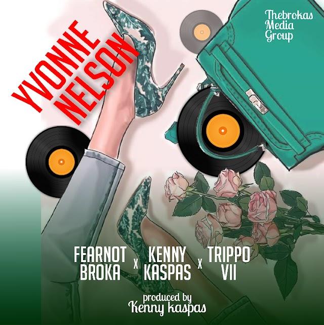 [Music] Fearnot Broka ft Kenny kaspas and Trippo VII - Yvonne Nelson (Prod. Kenny Kaspas)