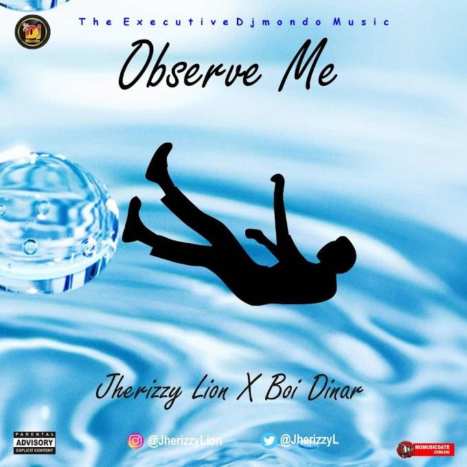 [Music] Observe Me - Jherizzy Lion X Boi Dinar