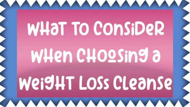What to Consider When Choosing a Weight Loss Cleanse