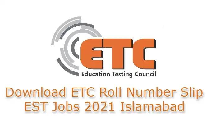 Get ETC Roll Number Slip EST Jobs 2021 Islamabad