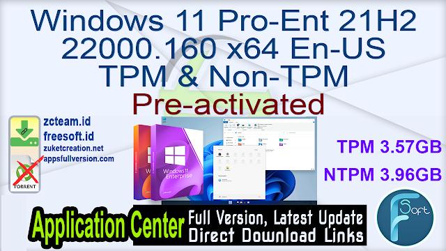 Windows 11 Pro-Ent 21H2 22000.160 x64 En-US TPM & Non-TPM Pre-activated