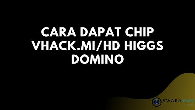 Cara Dapat Chip vhack.mi/hd higgs domino