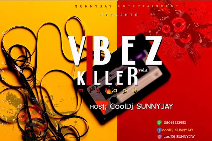 [Mixtape] CoolDj Sunny jay - Vibez killer Mixtape #Arewapublisize