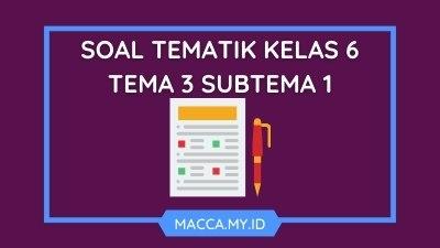 Soal Tematik Kelas 6 Tema 3 Subtema 1 dan Kunci Jawaban