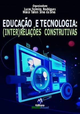 Educação e Tecnologia: (Inter)Relações Construtivas