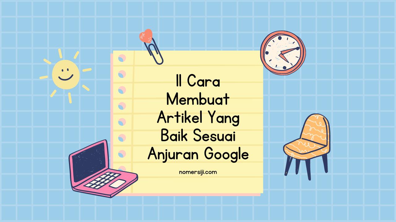 11 Cara Membuat Artikel Yang Baik Sesuai Anjuran Google