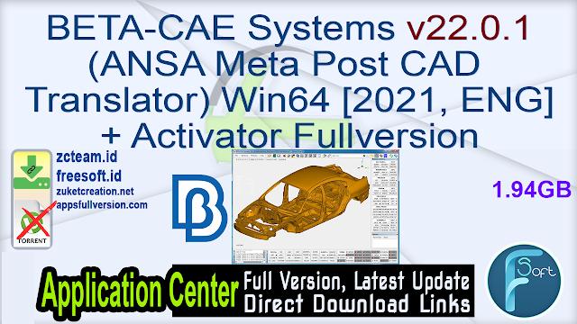 BETA-CAE Systems v22.0.1 (ANSA Meta Post CAD Translator) Win64 [2021, ENG] + Activator Fullversion