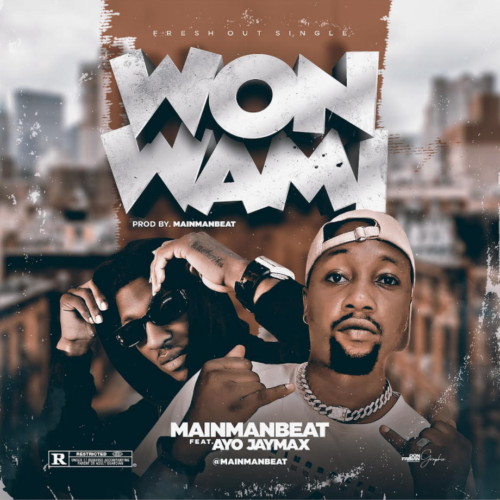 "Mainmanbeat – ""Won Wami"" ft. Ayo Jaymax"