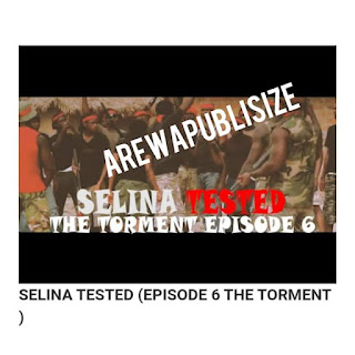 [Movie series] Download Full episode 6 of Selina tested (The torment) #Arewapublisize