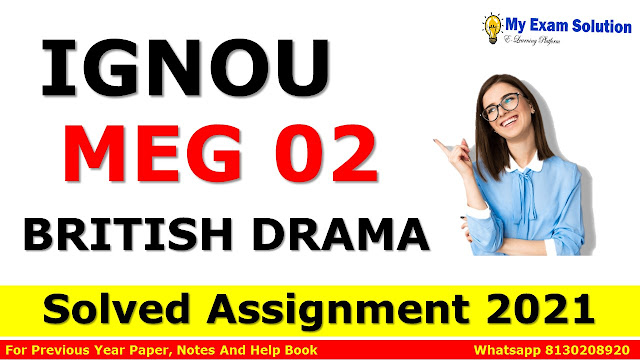 MEG 02 BRITISH DRAMA Solved Assignment 2021-22, MEG 02 Solved Assignment 2021-22, MEG Solved Assignment 2021-22, IGNOU Solved Assignment 2021-22