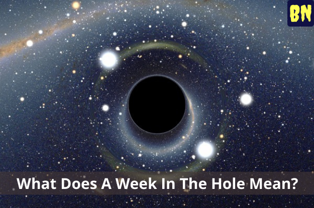 What Does A Week In The Hole Mean?