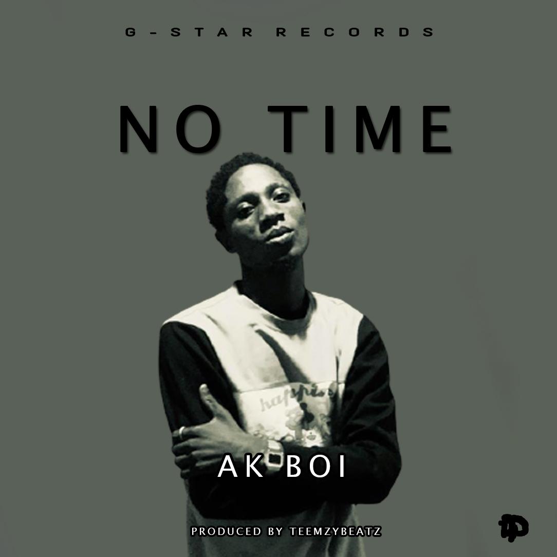 [Music] AK Boi - No time (Prod. Teemzybeatz) #Arewapublisize