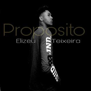 Baixar Música Gospel Propósito - Elizeu Teixeira Mp3
