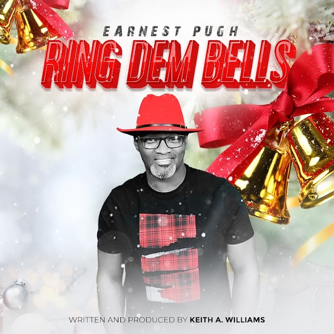 """Earnest Pugh Has Signed with ER The Label And Is Slated To Release A New Holiday Single:  """"Ring Dem Bells"""" on 11/26"""